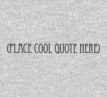 (Place cool quote here) by digerati