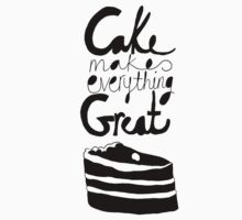 Cake Makes Everything Great! by Louise Norman