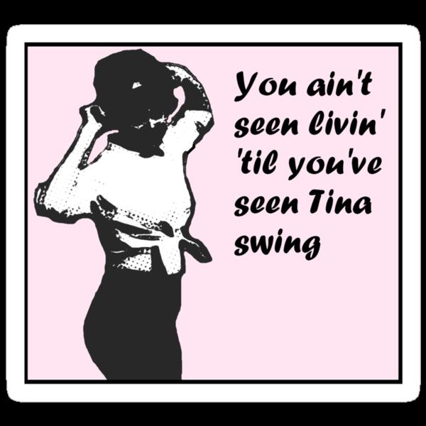 You Ain't Seen Livin' 'Til You've Seen Tina Swing (pink bg) by Margaret Bryant
