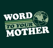 Word To Your Mother - Mother Earth by DetourShirts