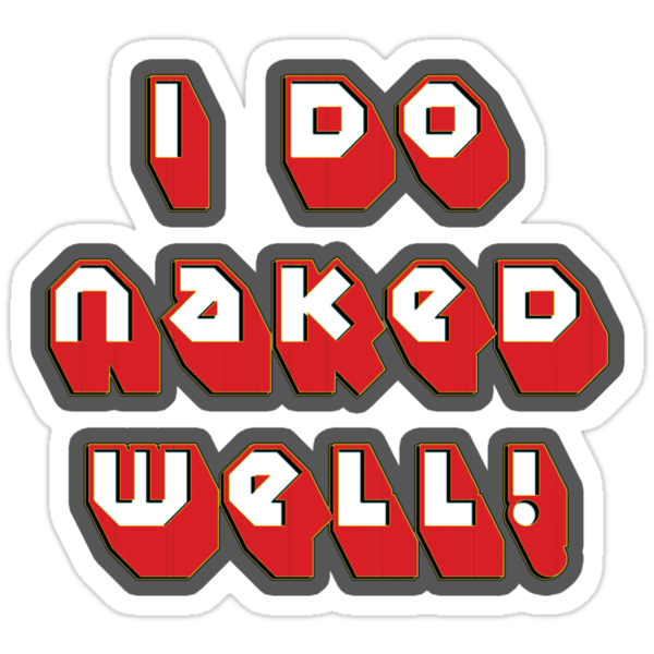 i do naked well! - sticker by vampvamp