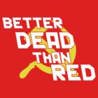 Better Dead Than Red - No Outline by SuperSalad82