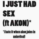 I Just had sex featuring akon* by peyton7