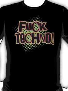 F*ck Techno!  T-Shirt