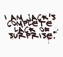 I Am Jack's Complete Lack Of Surprise by LookOutBelow