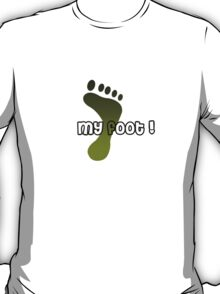 my foot ! T-Shirt