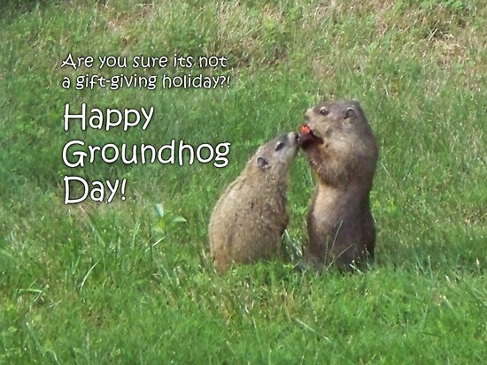 Groundhog Day - Got gifts? by WalnutHill