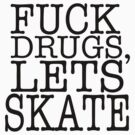 Fuck drugs, lets skate. by Steve Lambert