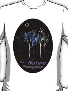 Trees ~ I'm a Nature Photographer - T-shirt T-Shirt