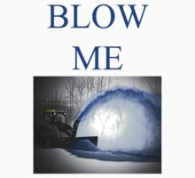 T - Blow Me by Al Bourassa
