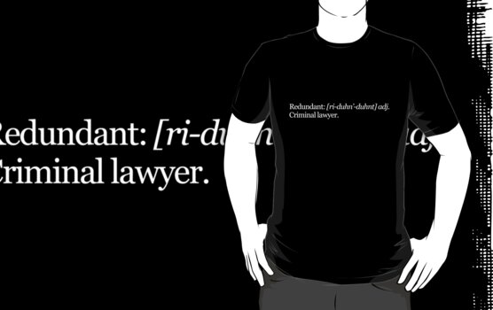 Redundant: [ri-duhn'-duhnt] adj. Criminal lawyer. by digerati
