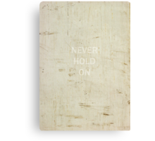 Never Hold On Canvas Print