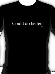 Could do better T-Shirt
