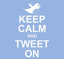 keep calm and tweet on by Trish Marinozzi