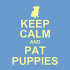keep calm and pat puppies by Trish Marinozzi