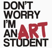 Don't Worry, I'm an Art Student! by Maxxine