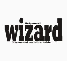 help an evil wizard has turned me into a t-shirt  by IanByfordArt