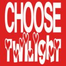 Choose Twilight by Bella Design