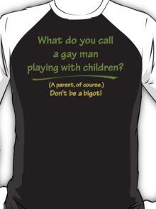 BIGOT:  GAY PARENT T-Shirt