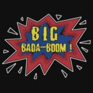Big Bada-Boom ! by Octochimp Designs