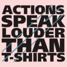 Actions Speak Louder than T-Shirts by Sinclair Moore