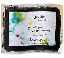 Your Rainbow Coloured Day - flower photo in summer colours Poster