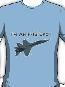 I'm An F-18 Bro ! T-Shirt