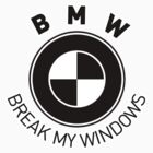 BMW RIP OFF BREAK MY WINDOWS by viperbarratt