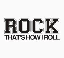 ROCK - THAT'S HOW I ROLL by webart