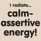 Calm-assertive Energy! by Earth-Gnome