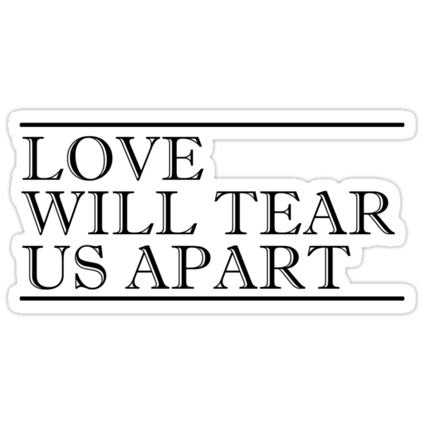 Love Will Tear Us Apart by suburbia