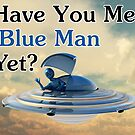 Have You Met The Blue Man Yet? by Syd Baker