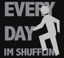 EVERYDAY IM SHUFFLIN  by Scott Barker