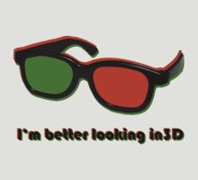 I'm better looking in 3D T-Shirt