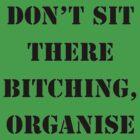 Don't bitch, Organise by Owen65