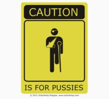 Caution is for.. by Octochimp Designs