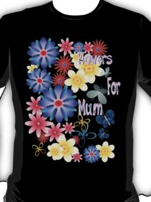 Flowers For Mum T-Shirt