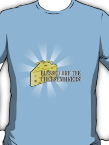 Blessed are the Cheesemakers! T-Shirt