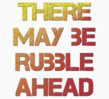 There may be rubble by TOM HILL - Designer