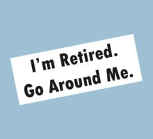 I'm Retired. Go Around me. by red addiction