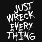 Just Wreck Everything by taiche