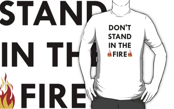 Don't Stand In The Fire by mozza26