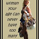 A Woman Your Age Can Never Have Too Many Bags by taiche