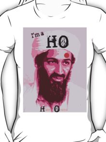 I'm a HO for Bin Laden! T-Shirt