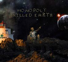 """""""MONOPOLY KILLED EARTH"""" by leegraphics"""