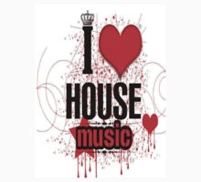 I LOVE HOUSE MUSIC  by custom stickers and tshirts