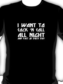 Rock and roll all night and part of every day T-Shirt