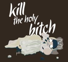 kill the holy bitch by steppuki