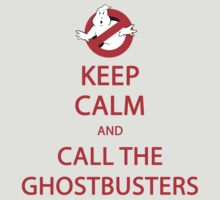 KEEP CALM and CALL THE GHOSTBUSTERS by Teevolution