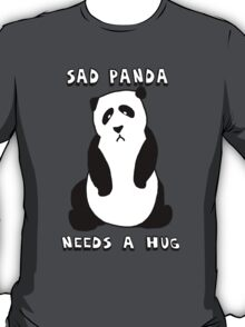 Sad Panda Needs A Hug T-Shirt